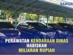perawatan-kendaraan-dinas-habiskan-miliaran-rupiah_20180910_020021.jpg