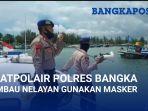 satpolair-polres-bangka-imbau-nelayan-pakai-masker.jpg