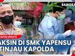 video-vaksin-pelajar-di-smk-yapensu-ditinjau-kapolda121313.jpg