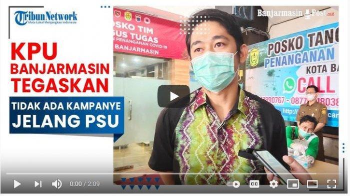KPU Banjarmasin menegaskan tidak ada kampanye pada PSU Pilkada Banjarmasin, Selasa (30/3/2021).