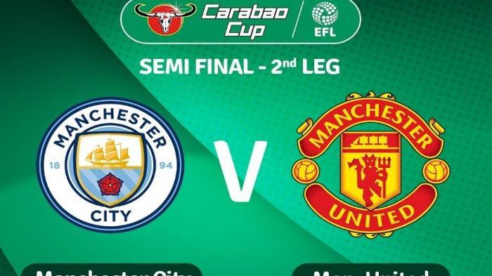 Jadwal Leg II Semifinal Carabao Cup Malam Ini Derby Man City vs Man United Live Streaming Mola TV