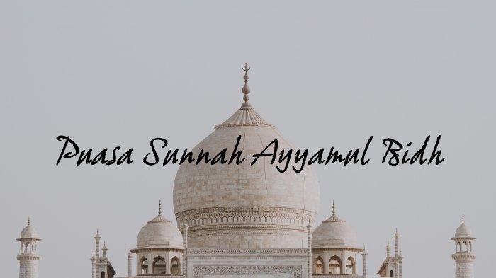 RAJAB 1442 H, Jadwal Puasa Ayyamul Bidh Tanggal 25 - 27 Februari 2021, ini Niat dan Keutamaannya.