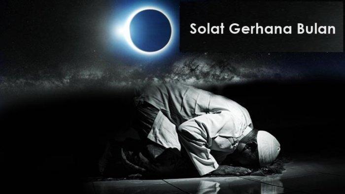 LAFADZ Niat Sholat Gerhana Bulan Total 26 Mei 2021, Simak Tata Cara dan Waktu Mengerjakannya