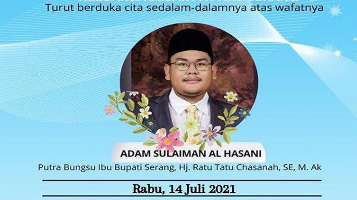 Putra bungsu Bupati Serang Ratu Tatu Chasanah, Sulaiman Al-Hasani meninggal dunia hari ini, Rabu (14/7/2021)