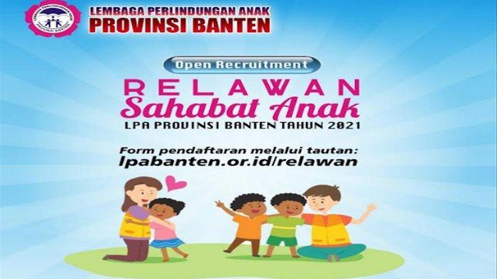 LPA Provinsi Banten Buka Rekrutmen Relawan Sahabat Anak, Simak Persyaratan dan Cara Daftarnya