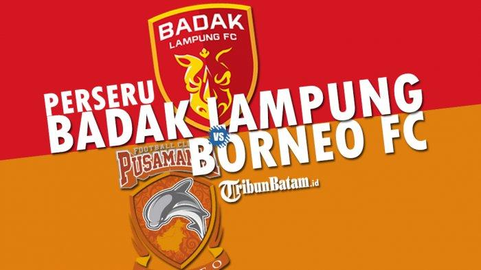 LIVE O CHANNEL Badak Lampung vs Borneo FC Kick Off Jam 15.30 WIB, Gomez: Kami Datang untuk Menang