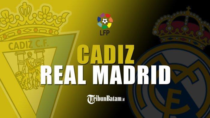 Siaran Langsung Cadiz vs Real Madrid, Kick Off 03.00 WIB, Sambutan Bengis Tuan Rumah