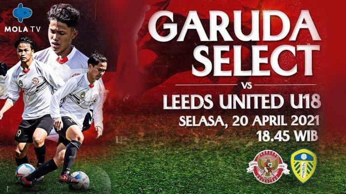 Link Nonton TV Online Garuda Select vs Leeds United Streaming Mola TV Pukul 18.45 WIB