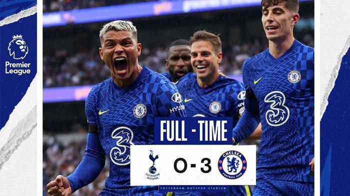 Hasil Tottenham vs Chelsea, Thiago Silva, Kante, Rudiger Cetak Gol, Chelsea Menang