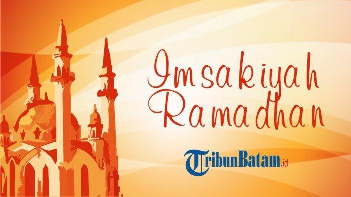 Jadwal Imsakiyah 8 Ramadhan 1442 H Wilayah Batam dan Sekitarnya, Imsak 04.33 WIB, Buka 18.10 WIB