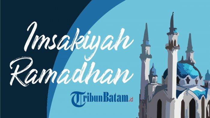 Jadwal Imsakiyah 20 Ramadhan 1442 H Untuk Wilayah Batam, Imsak 04.29 WIB, Magrib 18.09 WIB