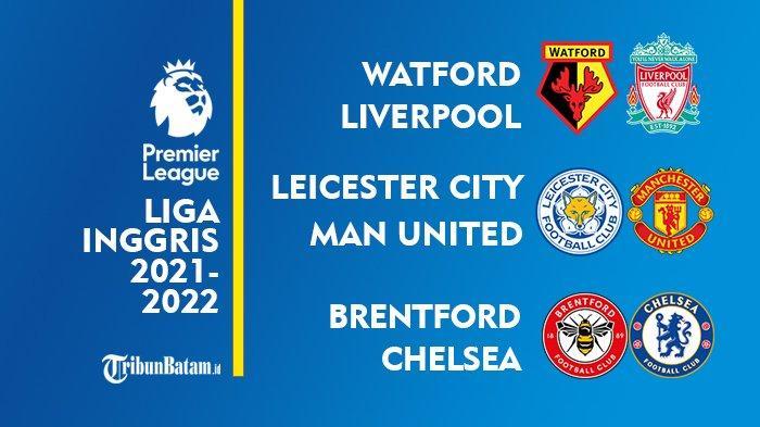 Jadwal Liga Inggris Pekan Ini: Watford vs Liverpool, Leicester vs Man United, Brentford vs Chelsea