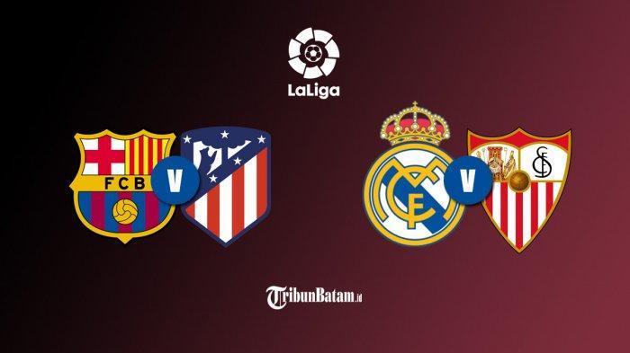 Jadwal Liga Spanyol Pekan 35, Sabtu: Barcelona vs Atletico Madrid, Minggu: Real Madrid vs Sevilla