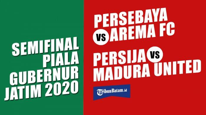 Jadwal Semifinal Piala Gubernur Jatim, Persebaya vs Arema FC Sore, Persija vs Madura United Malam