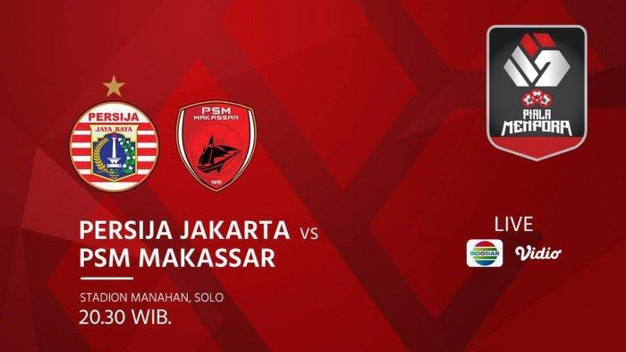 Link Nonton Persija Jakarta vs PSM Makassar di Internet via Live Streaming Indosiar Piala Menpora
