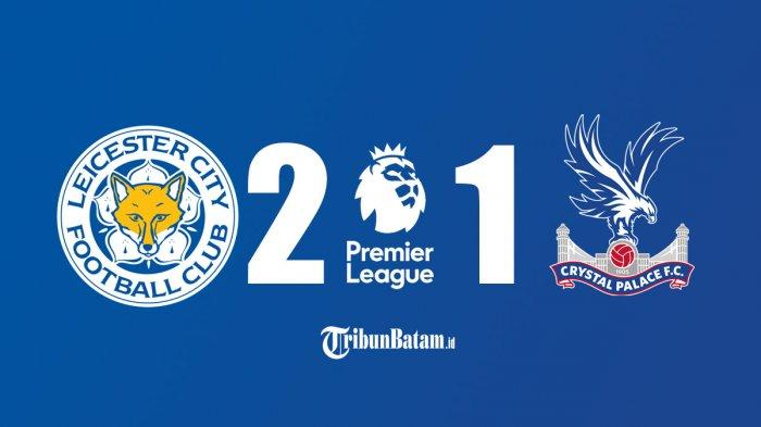 Hasil Leicester vs Crystal Palace, Timothy Castagne & Kelechi Iheanacho Cetak Gol, Leicester Menang