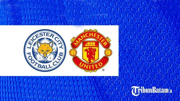 SEDANG BERLANGSUNG Live Streaming Leicester vs Man United, Kick Off 00.00 WIB via TV Online