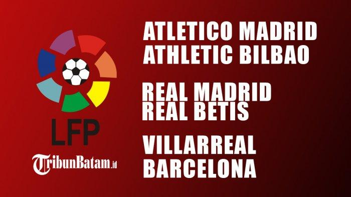 Jadwal Liga Spanyol Pekan 33 Real Madrid vs Real Betis, Villarreal vs Barcelona, Atletico vs Bilbao