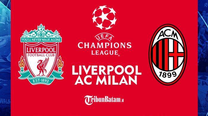 Liga Champions Malam Ini Liverpool vs AC Milan Kick Off 02.00 WIB Live SCTV