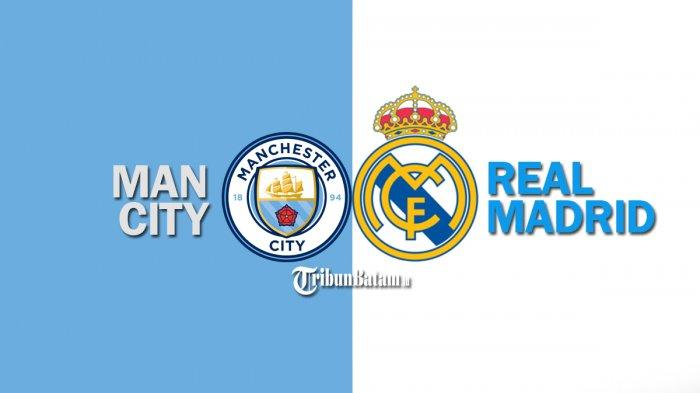 LINK Live Streaming Manchester City vs Real Madrid di Liga Champions, Kick Off 02.00 WIB Live SCTV