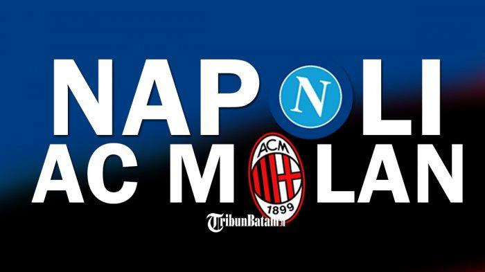 Napoli vs AC Milan Live RCTI Pukul 02.45 WIB, Terakhir Kali Milan Menang Lawan Napoli 10 Tahun Lalu