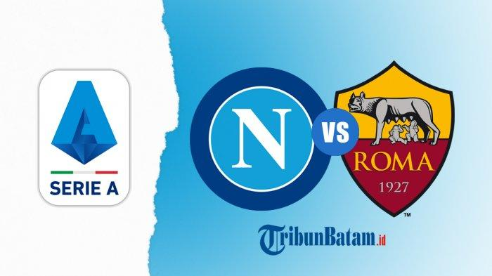 Siaran Langsung Napoli vs AS Roma Liga Italia Malam Ini, Kick Off 02.45 WIB via TV Online RCTI!