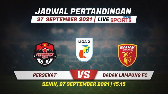 Jadwal Liga 2 Hari Ini: Persekat vs Badak Lampung, Persijap vs Hizbul Wathan, Perserang vs PSKC
