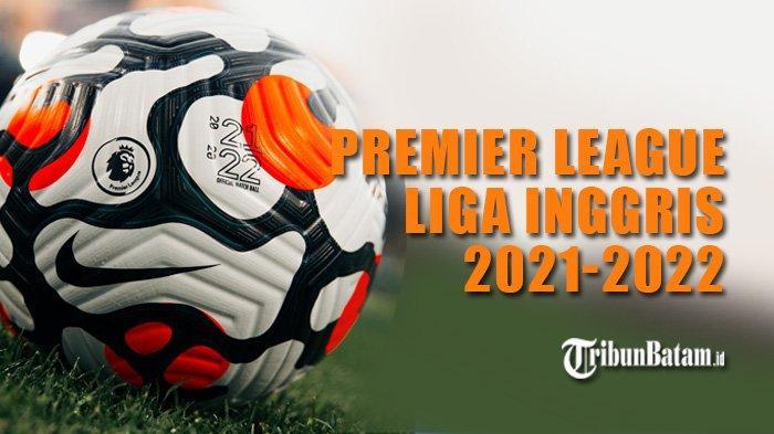 Jadwal Liga Inggris 2021 2022 Sabtu Man United Vs Leeds United Minggu Tottenham Vs Man City Tribun Batam
