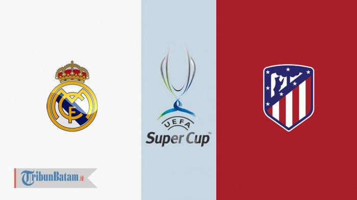 Jadwal Piala Super Eropa 2018 Real Madrid vs Atletico Madrid Malam Ini. Live di RCTI