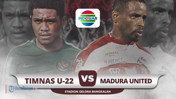 Jadwal Live Streaming Timnas U22 vs Madura United Live Indosiar Selasa Sore Jam 15.30 WIB