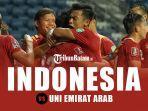 09062021-indonesia-vs-uni-emirat-arab-jumat-1162021-malam-pukul-2345-wib.jpg