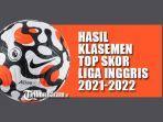 16082021-hasil-liga-inggris-klasemen-liga-inggris-top-skor-liga-inggris.jpg