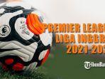 premier-league-liga-inggris-2021-2022-14-agustus-2021-24-mei-2022.jpg