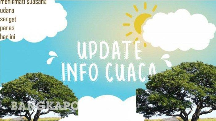 Prakiraan Cuaca Besok Senin 12 April 2021 di 33 Kota: Ini Prakiraan Cuaca di Bangka Belitung