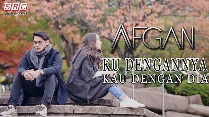 Lagu Romantis, Afgan - 'Ku Dengannya Kau Dengan Dia': Lengkap Lirik, Chord, dan Music Video