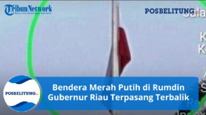 Viral, Bendera Merah Putih di Rumah Dinas Gubernur Riau Terpasang Terbalik