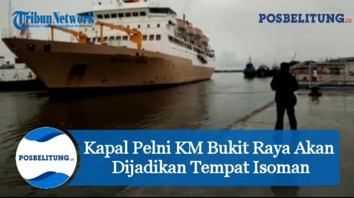 Kapal Pelni KM Bukit Raya Akan Dijadikan Tempat Isoman