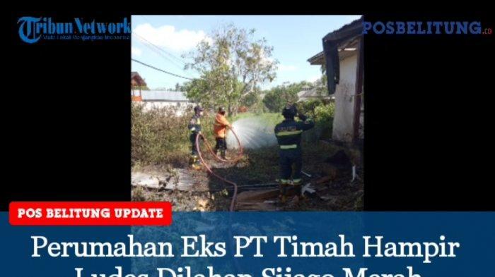 Video - Perumahan Eks PT Timah di Belitung Timur Nyaris Ludes Dilahap Si Jago Merah