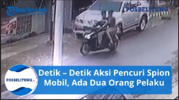 Video Viral Detik-Detik Aksi Pencuri Spion Mobil,  Ada Dua Orang Pelaku