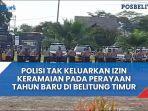 polisi-tak-keluarkan-izin-keramaian-pada-perayaan-tahun-baru-di-belitung-timur.jpg