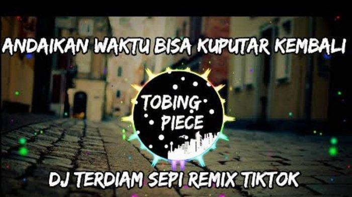 Download Lagu Andaikan Waktu Bisa Kuputar Kembali, DJ Remix Terdiam Sepi Musik Viral di TikTok
