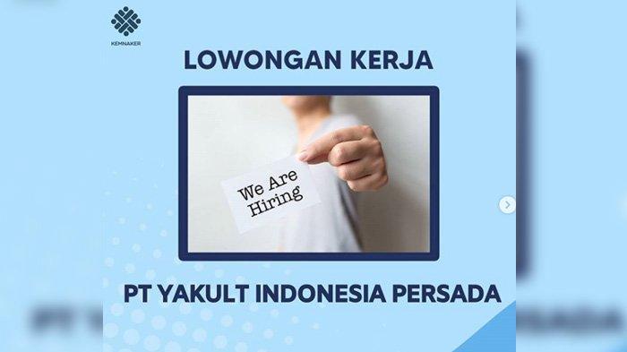 Lowongan Kerja PT Yakult Indonesia Buka Banyak Posisi, Cek Syarat dan Batas Akhir Pendaftaran