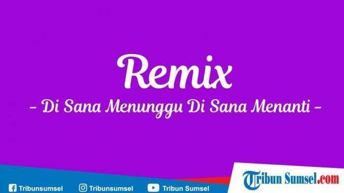 Download Lagu DJ Remix Sungguh Ku Merasa Resah Tiktok Viral-Unduh MP3 Disana Menanti Disini Menunggu