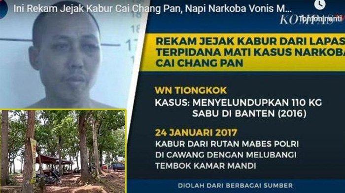 Deret Petunjuk Keberadaan Terpidana Mati Cai Changpan, Berkeliaran sampai Terlihat di Warung