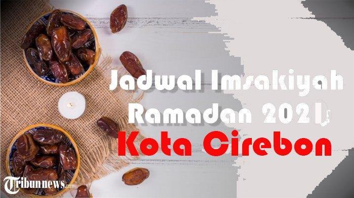 Jadwal Imsakiyah Kota Cirebon Rabu 28 April 2021, Dilengkapi Doa dan Tuntunan Rasul saat Buka Puasa