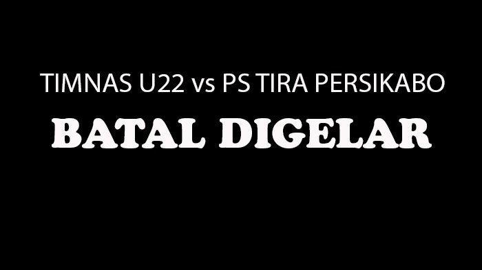 BERITA TERKINI, Jelang Kick Off, Laga Uji Coba Timnas U22 vs Tira Persikabo Batal Digelar