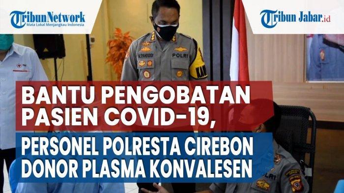 Bantu Pengobatan Pasien Covid-19, Puluhan Personel Polresta Cirebon Donor Plasma Konvalesen