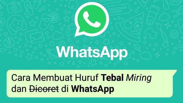 Cara Mudah Membuat Huruf Tebal, Miring, dan Dicoret di Chat WhatsApp