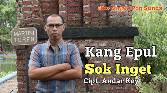 Mengenal Sosok Penyanyi Pop Sunda Kang Epul, Meluncurkan Lagu ''Sok Inget'' Wara-wiri di Youtube
