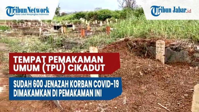Tempat Pemakaman Umum (TPU) Cikadut, Sudah 600 Jenazah Korban Covid-19 Dimakamkan